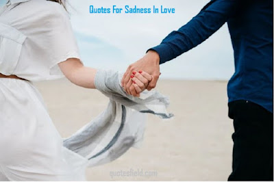 Quotes For Sadness In Love