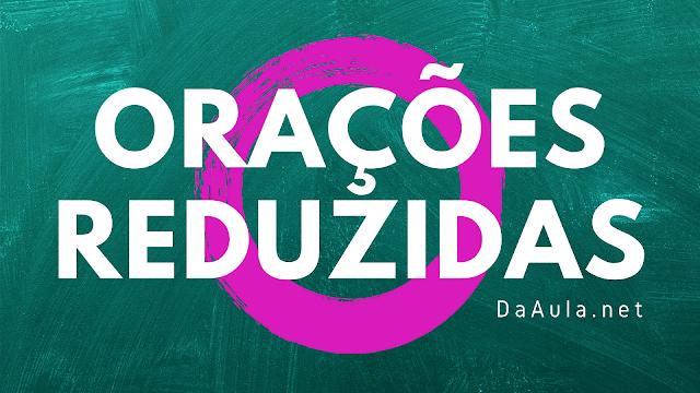 Língua Portuguesa: O que são Orações Reduzidas