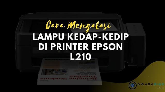 Cara Mengatasi Lampu Kedap-Kedip di Printer Epson L210