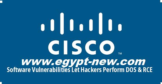 18 نقاط الضعف التي أثرت على برامج Cisco دع المتسللين يؤدون DOS و RCE للـوصول الى نظام الوصول غير المصـرح بـه