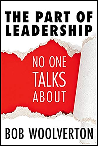 The Part of Leadership: No One Talks About by Bob Woolverton