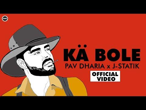 Song  :  KA BOLE Song Lyrics Singer  :  Pav Dharia Lyrics  :  Lally Mundi & Pav Dharia Music  :  J-Statik