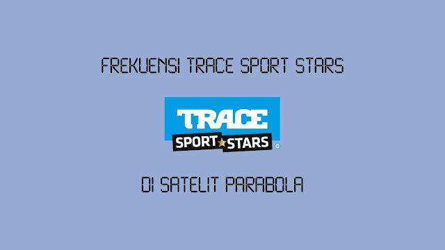 Frekuensi Trace Sport Stars Terbaru