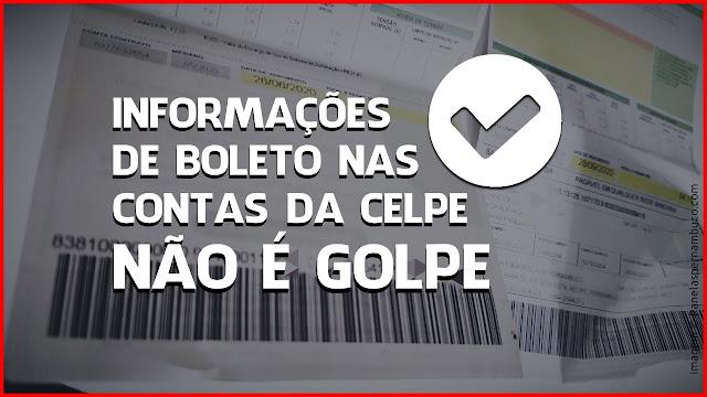 INFORMAÇÕES  DE BOLETO NAS  CONTAS DA CELPE  NÃO É GOLPE