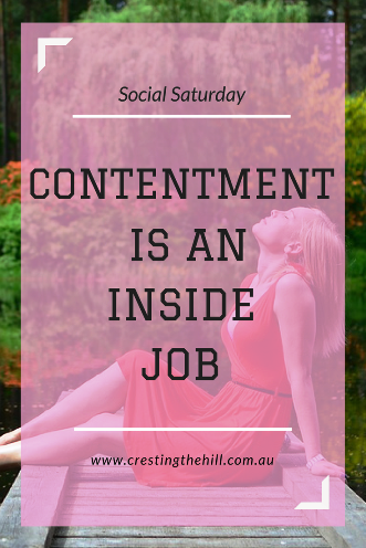 "As the cliché goes, ""happiness is an inside job"" and contentment is entirely up to you."