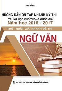 Hướng Dẫn Ôn Tập Nhanh Kì Thi THPT Quốc Gia Năm Học 2016 - 2017 Thủ Thuật Giải Nhanh Đề Thi Ngữ Văn