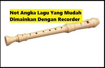 Kumpulan Not Angka Lagu Yang Mudah Dimainkan Dengan Recorder Calonpintar Com