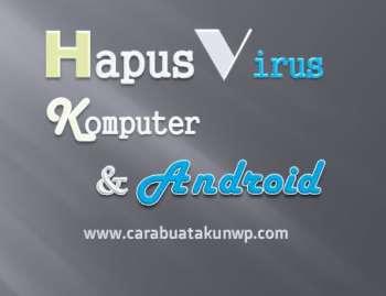 Cara Hapus Virus Malware Di Komputer Dan Android