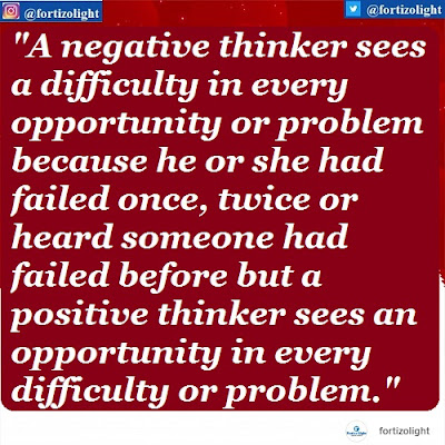 A negative thinker sees a difficulty in every opportunity or problem because he or she had failed once, twice or heard someone had failed before but a positive thinker sees an opportunity in every difficulty or problem.