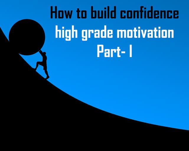 How To Build Confidence High Grade Motivation Part- I