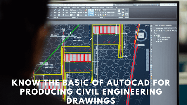 Know the Basic of AutoCAD for Producing Civil Engineering Drawings