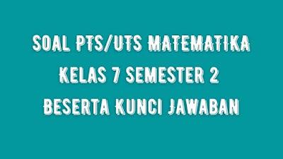Soal PTS/UTS MATEMATIKA Kelas 7 Semester 2 SMP/MTs Beserta Jawaban