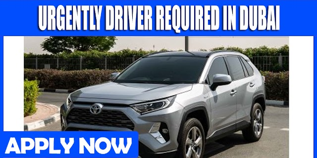 URGENTLY DRIVER REQUIRED IN DUBAI
