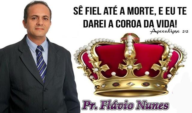 Pastor Flávio Nunes: Sê fiel até a morte, e eu te darei a coroa da vida