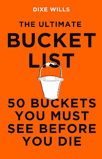 The Ultimate Bucket List - 50 Buckets You Must See Before You Die by Dixe Wills book cover