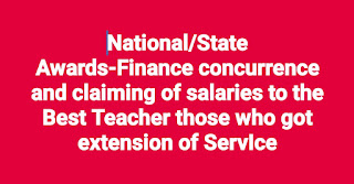National Awards/State  Awards-Finance concurrence and claiming of salaries to the National and State Best Teacher awardees those who got extension of ServIce - Orders -Requested - Reg