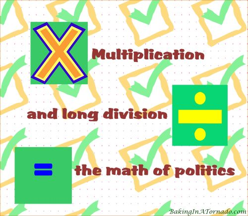 Multiplication and Long Division, the math of politics | Graphic designed by and property of www.BakingInATornado.com | #MyGraphics #politics