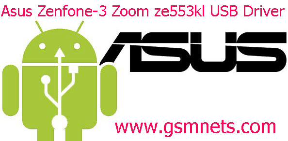 Asus Zenfone-3 Zoom ze553kl USB Driver Download