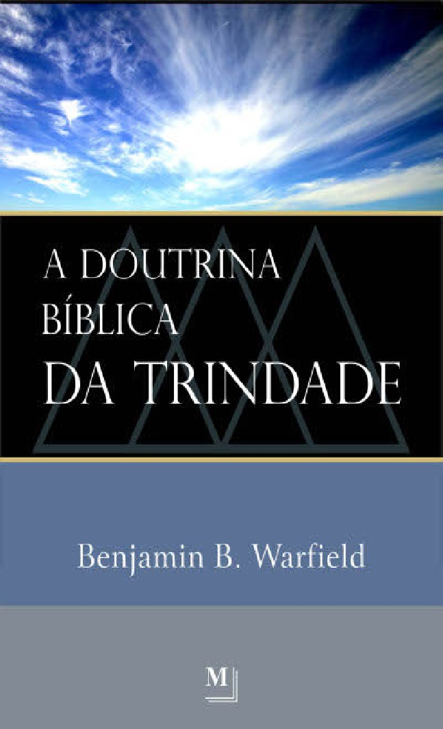 Benjamín B. Warfield-A Doutrina Bíblica Da Trindade-
