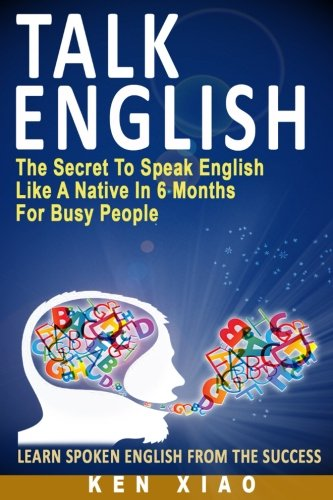 Talk English The Secret To Speak English Like A Native In 6 Months For Busy People PDF