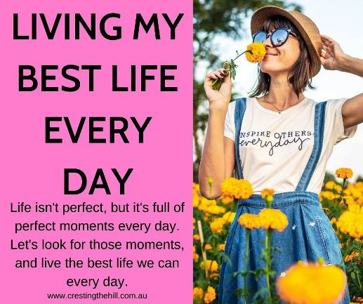 Life isn't perfect, but it's full of perfect moments every day. Let's look for those moments, and live the best life we can every day.