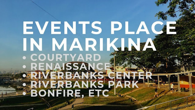 EVENTS PLACE IN MARIKINA Courtyard, Renaissance Center, Riverbanks Park, Riverbanks Center