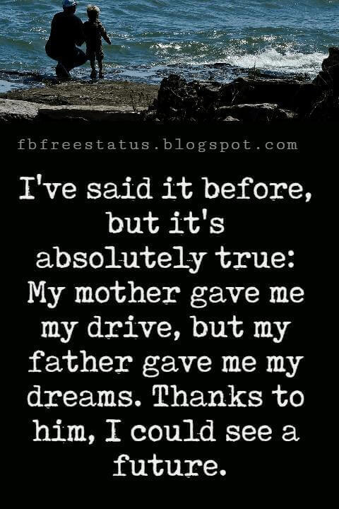 "Inspirational Fathers Day Quotes, ""I've said it before, but it's absolutely true: My mother gave me my drive, but my father gave me my dreams. Thanks to him, I could see a future."" - Liza Minnelli"