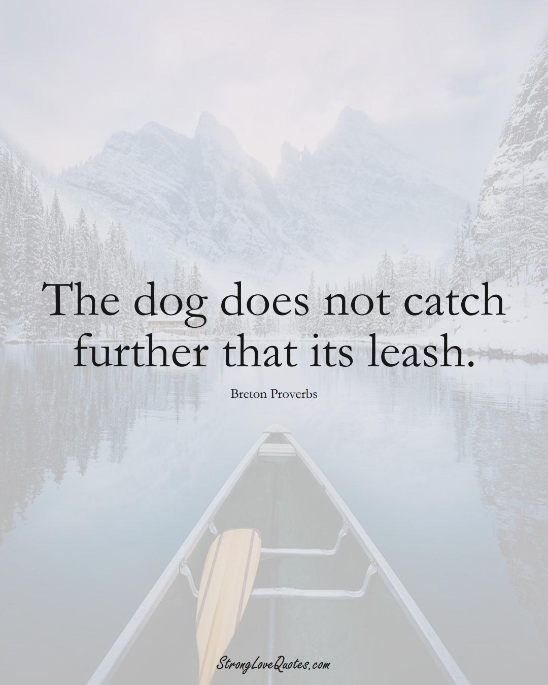 The dog does not catch further that its leash. (Breton Sayings);  #aVarietyofCulturesSayings