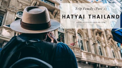 TRIP FAMILY KE HATYAI THAILAND (PART 2)