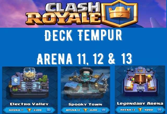 Deck Tempur Clash Royale Untuk Arena 11, 12, & 13 Yang Terbaik Dalam Mendapatkan Kemenangan