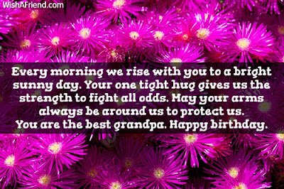 Happy Birthday wishes for grandfather: every morning we rise with you to a bright sunny day.