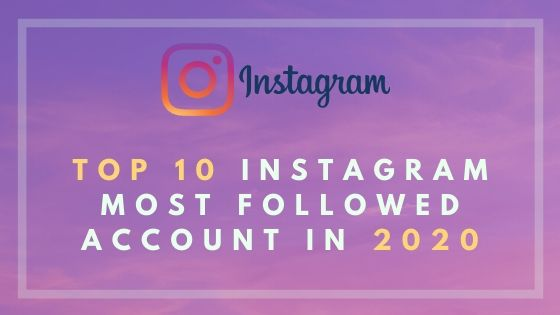 Top 10 Instagram Most Followed Account In 2020