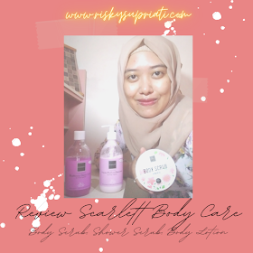 Review Scarlett Body Care, Holy Grailnya Body Care Perempuan Indonesia