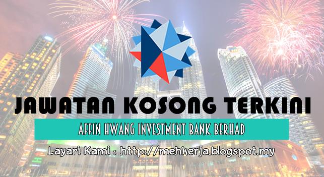 Jawatan Kosong Terkini 2016 di Affin Hwang Investment Bank Berhad