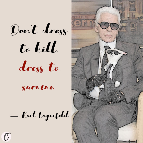 Don't dress to kill, dress to survive. — Karl Lagerfeld