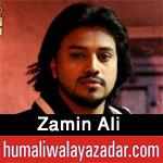 http://www.humaliwalayazadar.com/2018/02/zamin-ali-noha-special-kalam-2018.html