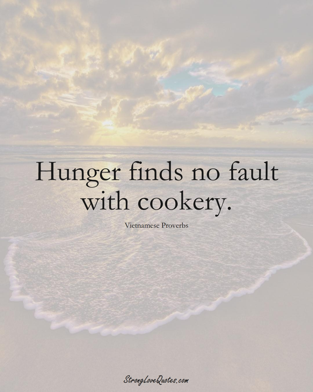 Hunger finds no fault with cookery. (Vietnamese Sayings);  #AsianSayings