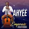 Gospel Music: AHYEE - Empraiz