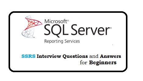 SSRS Interview Questions and Answers for Beginners