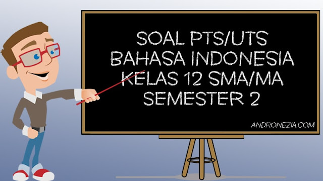Soal UTS/PTS Bahasa Indonesia Kelas 12 Semester 2 Tahun 2021