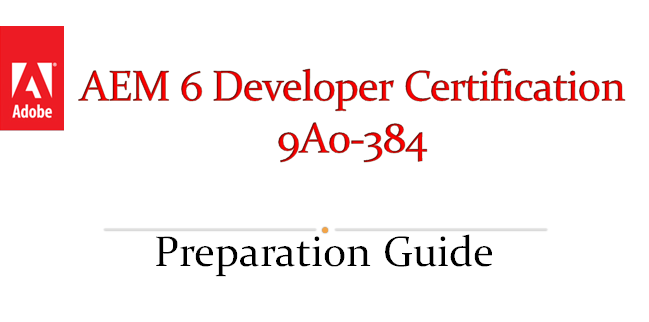 Check the guide to pass AEM 6 Developer Certification (9A0-384)