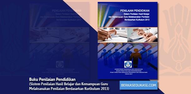 Buku Penilaian Pendidikan (Sistem Penilaian Hasil Belajar dan Kemampuan Guru Melaksanakan Penilaian Berdasarkan Kurikulum 2013)