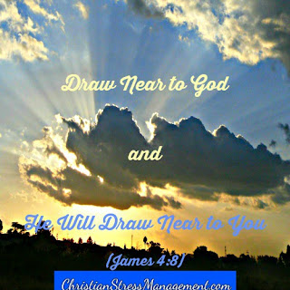 Draw near to God and He will draw near to you (James 4:8)