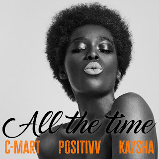 C-Mart - All The Time (Feat. Kaysha & Positivv) ( 2019 ) [DOWNLOAD]