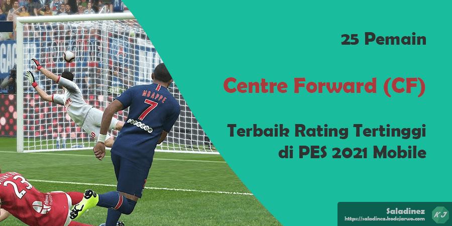 25 Pemain Centre Forward (CF) Terbaik Rating Tertinggi di PES 2021 Mobile