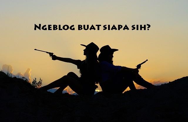 Jujur pada awalnya aku terjun di dunia blogging secara tidak sengaja Anda Ngeblog untuk Siapa Sih?
