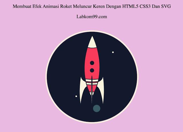 Membuat Efek Animasi Roket Meluncur Keren Dengan HTML5 CSS3 Dan SVG