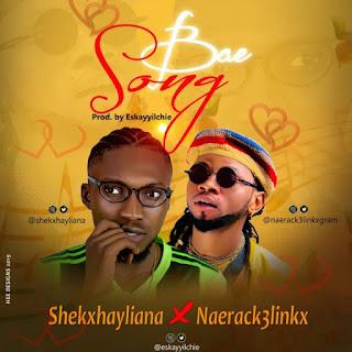 MUSIC: Shekxhayliana X Naeracks – Bae Song [Prod By Eskay]