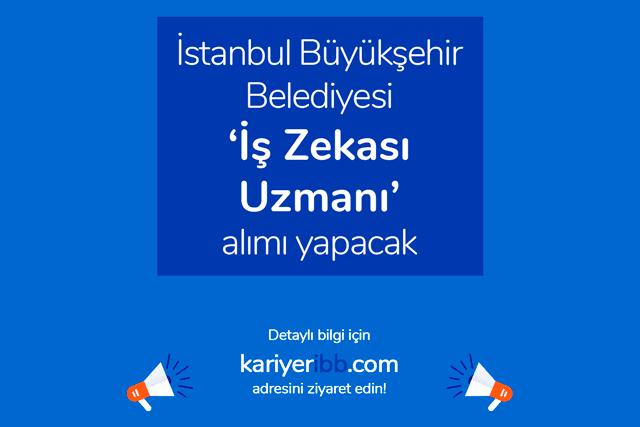 İstanbul Büyükşehir Belediyesi iş zekası uzmanı iş ilanı yayınladı. İlana kimler başvurabilir? Detaylar kariyeribb.com'da!