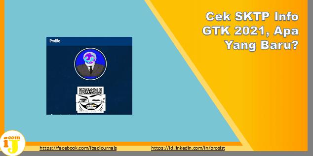 Cek SKTP Info GTK 2021, Apa Yang Baru?